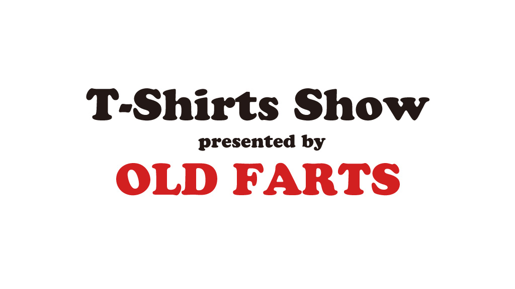 T-Shirts Show presented by OLD FARTS
