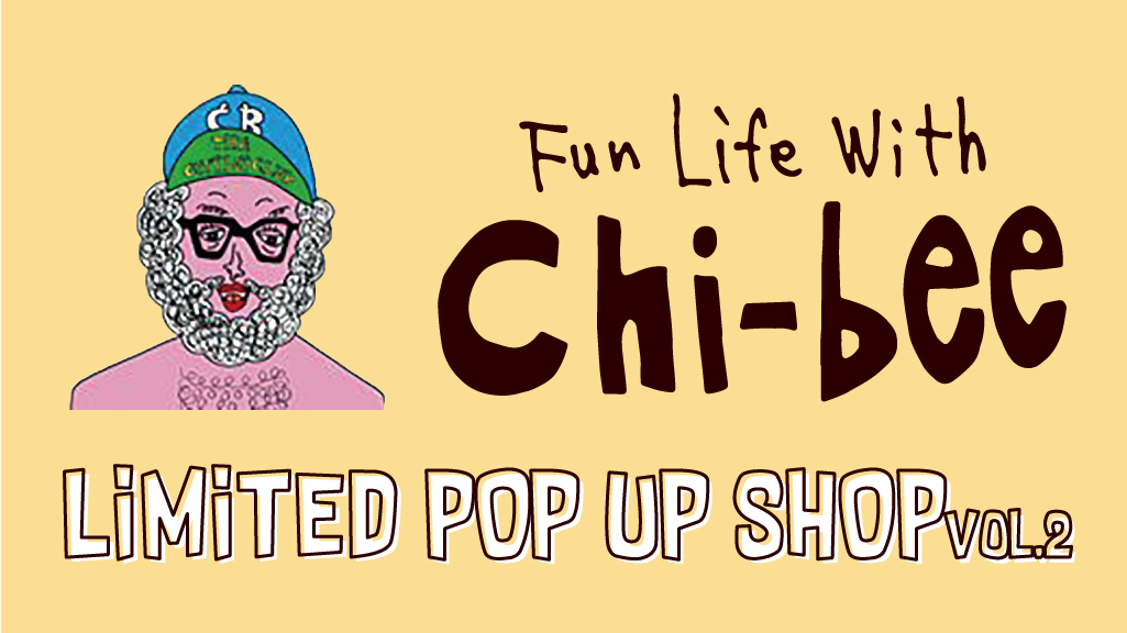 """chi-bee"" limited POP UP SHOP vol 2"